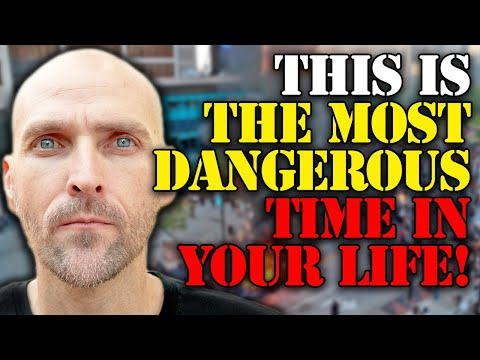 WARNING: THIS IS THE MOST DANGEROUS TIME IN YOUR LIFE