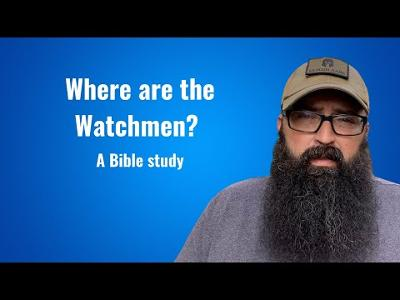 Where are the Watchmen? - a Bible study